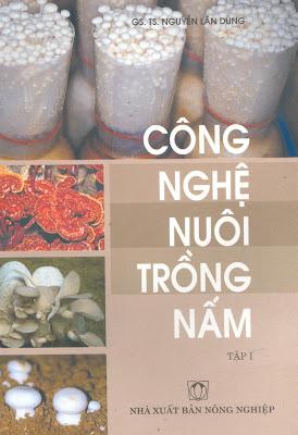 [EBOOK] CÔNG NGHỆ NUÔI TRỒNG NẤM (TẬP 1), GS.TS. NGUYỄN LÂN DŨNG, NXB NÔNG NGHIỆP