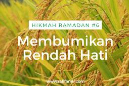 Menguak Hikmah Ramadan Bagian 6: Membumikan Rendah Hati