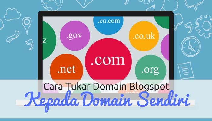 Cara Menukar Domain Percuma Blogspot kepada Domain Sendiri