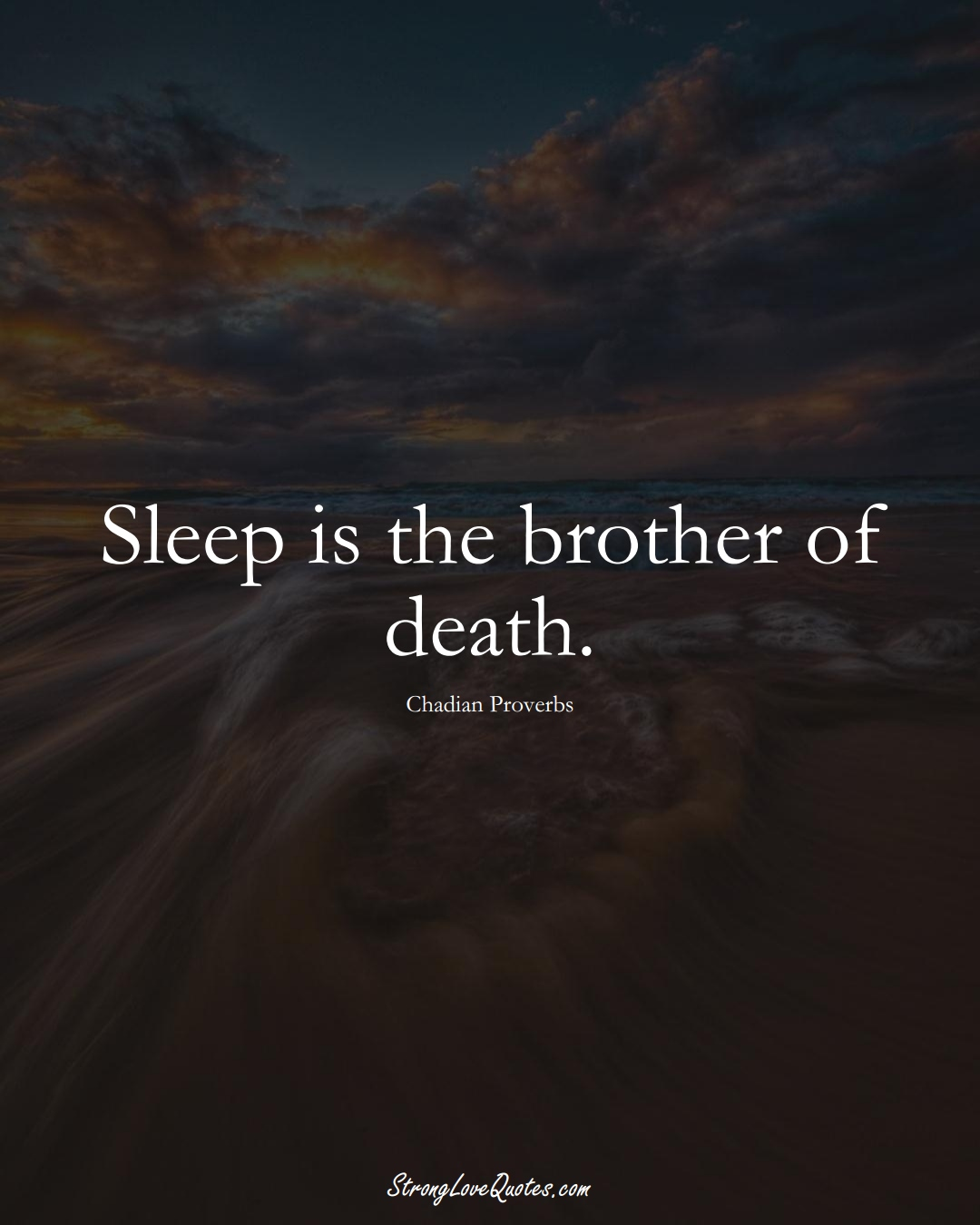 Sleep is the brother of death. (Chadian Sayings);  #AfricanSayings