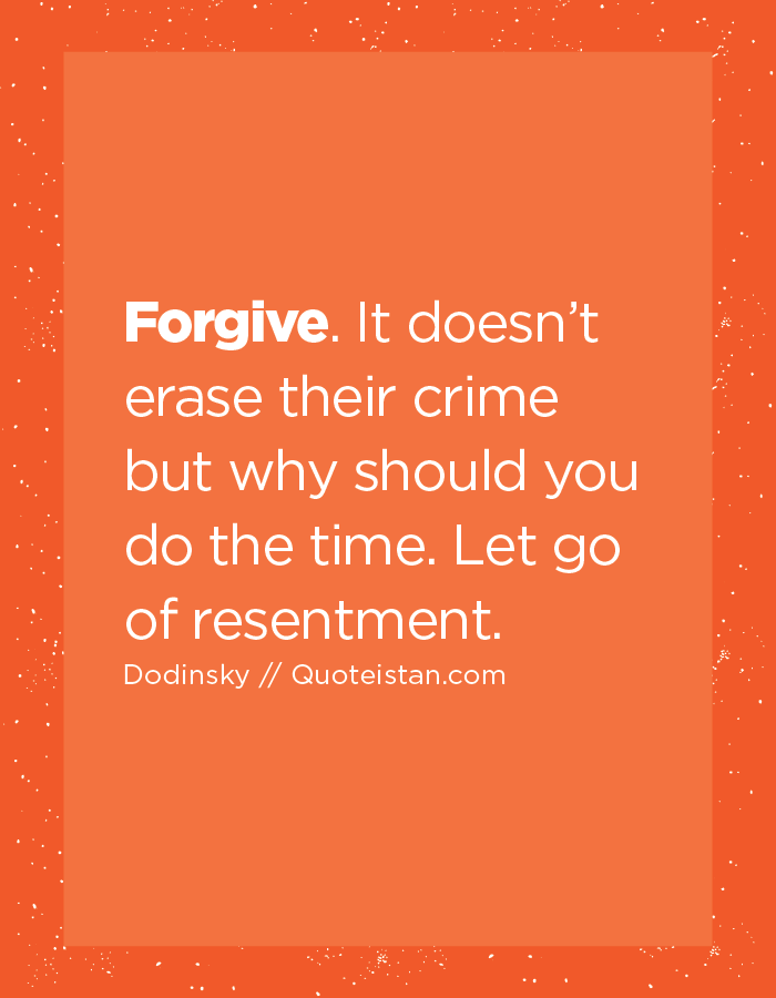 Forgive. It doesn't erase their crime but why should you do the time. Let go of resentment.