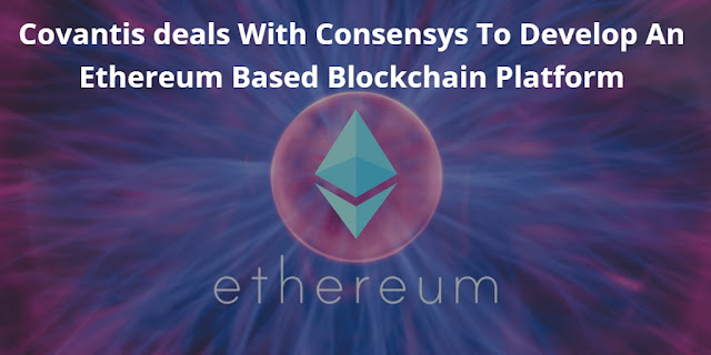 Covantis deals With Consensys To Develop An Ethereum Based Blockchain Platform