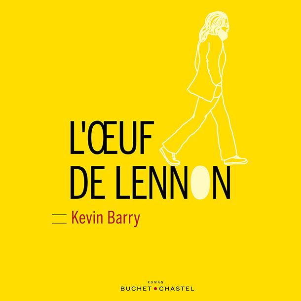 """<i>L&#39;Œuf de Lennon</i><span class=""""fine"""">&nbsp;</span>: le roman de Kevin Barry"""