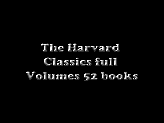 The Harvard Classics full Volumes 52 books ( Fiction and non-fiction Public domain collection) with table of contents