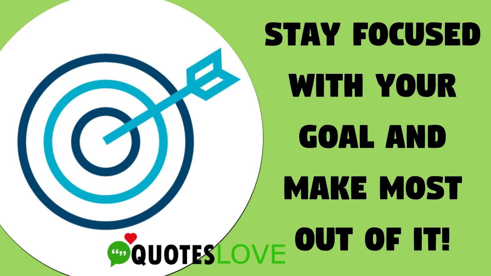 Stay focused with your goal and make most out of it!