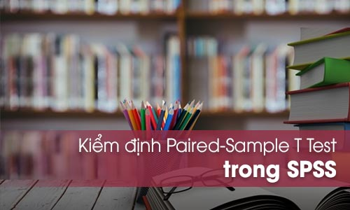 Kiểm định Paired-Sample T Test trong SPSS