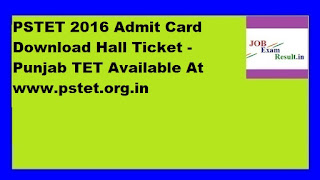 PSTET 2016 Admit Card Download Hall Ticket -Punjab TET Available At www.pstet.org.in