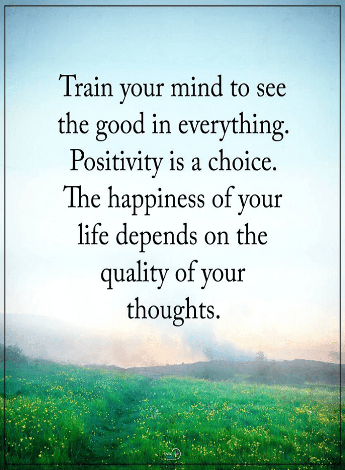 Train Your Mind To See The Good In Everything Positivity Is A