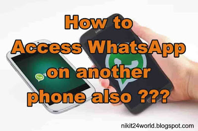 How to Access WhatsApp on another phone also ???