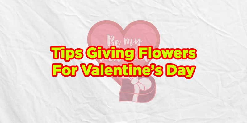 tips giving flowers for valentine day