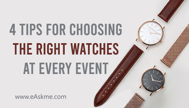 4 Tips for Choosing the Right Watches at Every Event: eAskme