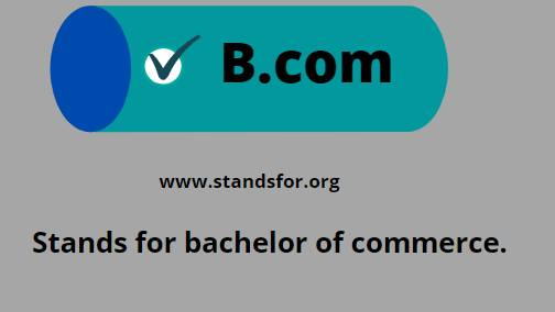 B.COM-stands for bachelor of commerce