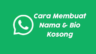 Cara Membuat Nama & Bio WhatsApp (WA) Kosong