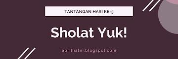 Sholat Yuk! (Tantangan Hari Ke-5)