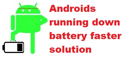 How to stop android from draining battery faster.