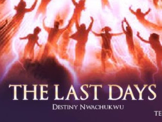 DOWNLOAD MP3 Destiny Nwachukwu – The Last Days
