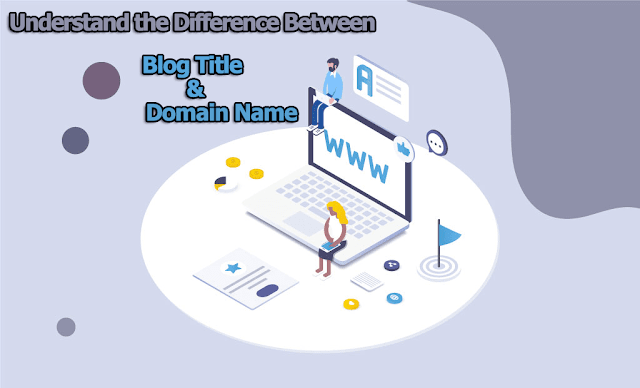 Understand the Difference Between a Blog Title and Domain Name