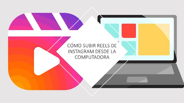 Cómo subir Reels de Instagram desde la computadora