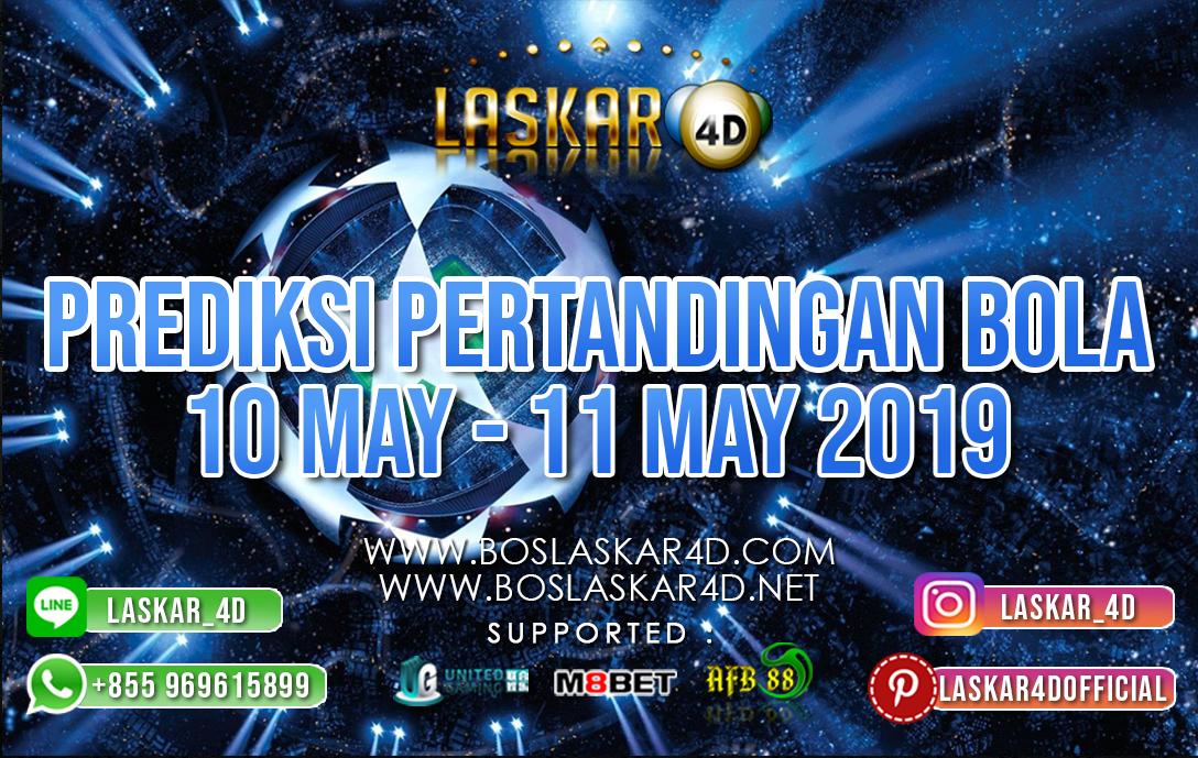 PREDIKSI PERTANDINGAN BOLA 10 MAY – 11 MAY 2019