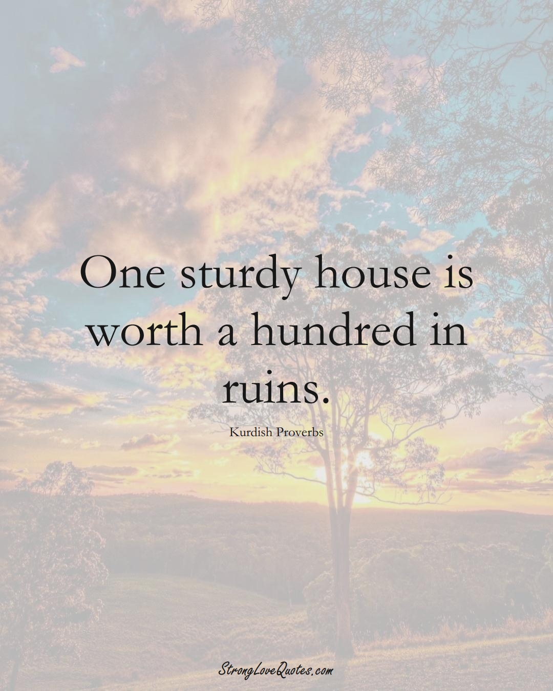 One sturdy house is worth a hundred in ruins. (Kurdish Sayings);  #aVarietyofCulturesSayings