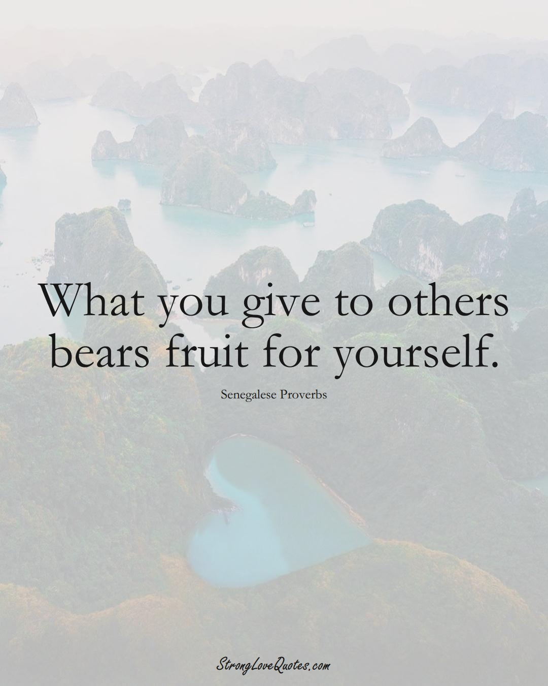 What you give to others bears fruit for yourself. (Senegalese Sayings);  #AfricanSayings
