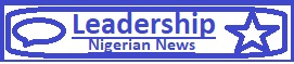 Leadership Nigerian News - Breaking News,Today's News Stories:Politics,Entertainment,Sports And Gist