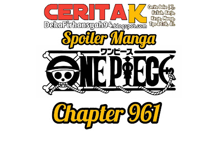 Spoiler Manga One Piece Chapter 961