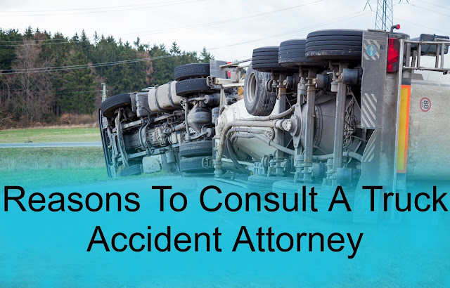 Reasons To Consult A Truck Accident Attorney