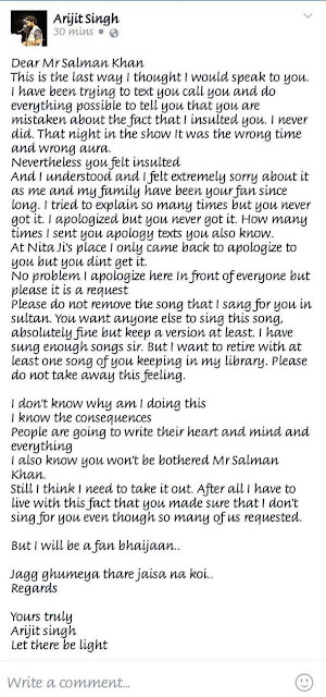 Singer Arijit Singh posted and deleted a public apology to Salman Khan begging him not to delete a song, sung by him, in Sultan.  He refers to an episode in which Salman Khan felt he was insulted. Arijit Singh says he made repeated attempts to apologise but could never reach out to the star and hence had decided to post a public apology.  Though Arijit Singh did not give details of the episode in his Facebook post, he was possibly referring to the encounter with Salman Khan and Ritesh Deshmukh, who hosted the Star Guild Awards function in 2014, the year he won the best male playback singer for the song Aashiqui 2 song tum hi ho.