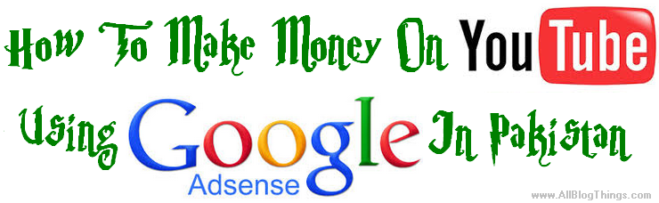 How To Make Money On YouTube Using Adsense In Pakistan