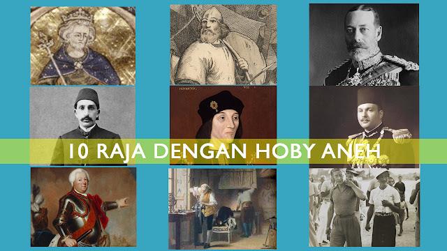 10 raja yang memiliki hoby yang aneh