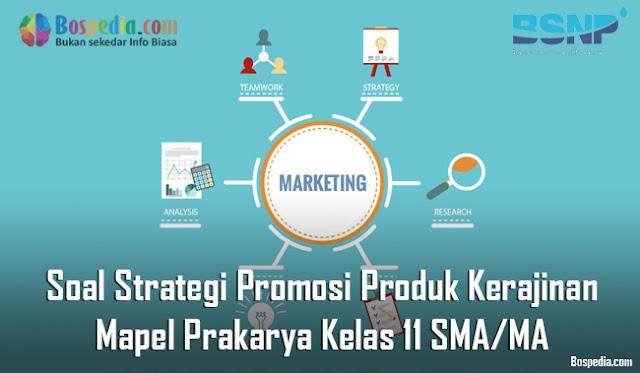 Soal Strategi Promosi Produk Kerajinan Mapel Prakarya Kelas 11 SMA/MA