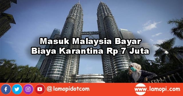 Mulai 1 Juni Masuk Malaysia Dikenai Biaya Karantina Rp 7 Juta