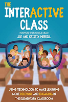 The Interactive Class: Using Technology to Make Learning More Relevant and Engaging in the Elementary Classroom by Joe and Kristin Merrill