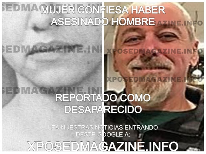 MUJER CONFIESA HABER ASESINADO HOMBRE REPORTADO COMO DESAPARECIDO