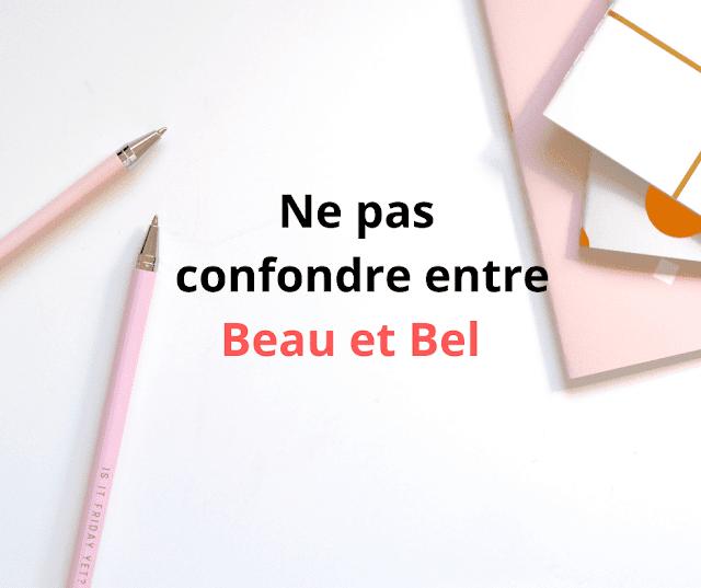 Ne Pas  confondre entre  Beau et Bel
