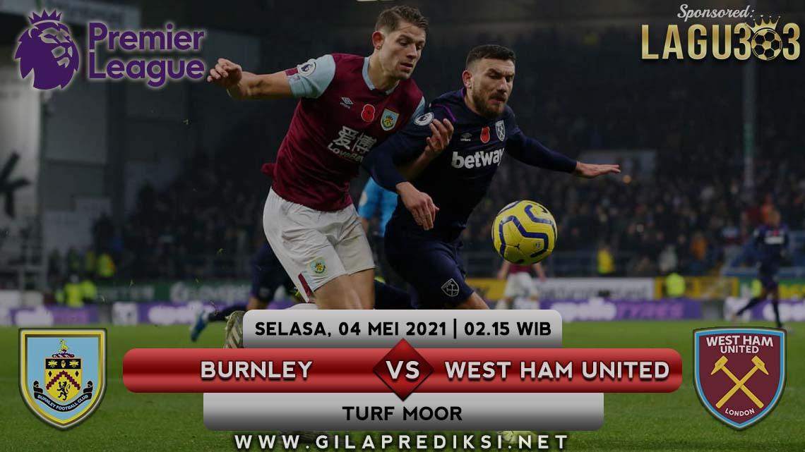 Prediksi Burnley vs West Ham United 4 Mei 2021 pukul 02.15 WIB