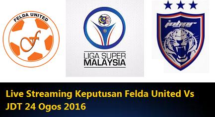 siaran langsung Felda United Vs JDT 24 Ogos 2016