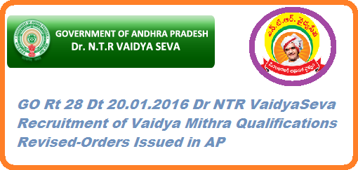 GO Rt 28 Dr NTR VaidyaSeva Recruitment of Vaidya Mithra Revised Qualifications Health, Medical and Family Welfare - Dr. NTRVS – Recruitment of VaidyaMitras and other staff Dr.NTRVaidyaseva – Qualifications for field staff other modalities framed  - Orders – Issued. http://www.paatashaala.in/2016/01/ap-go-rt-28-ntr-vaidyaseva-recruitment-vaidyamithra-qualifications.html