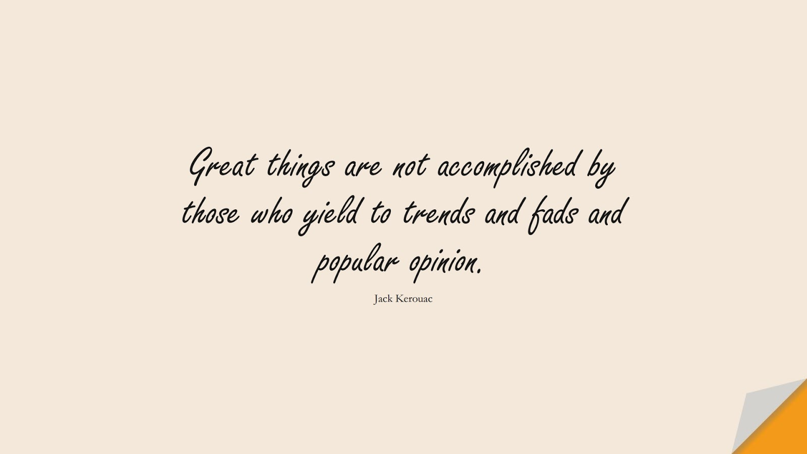 Great things are not accomplished by those who yield to trends and fads and popular opinion. (Jack Kerouac);  #InspirationalQuotes