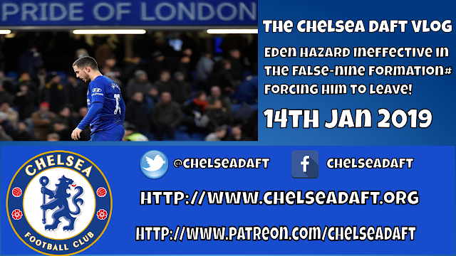 Eden Hazard ineffective in the false-nine formation and we are forcing him to leave / The Chelsea Daft Vlog