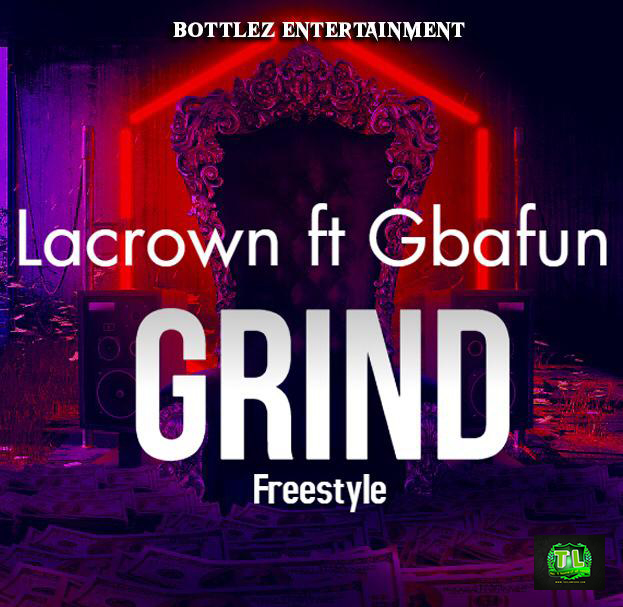 Lacrown Grind Freestyle Ft Gbafun Music and Video download teelamford