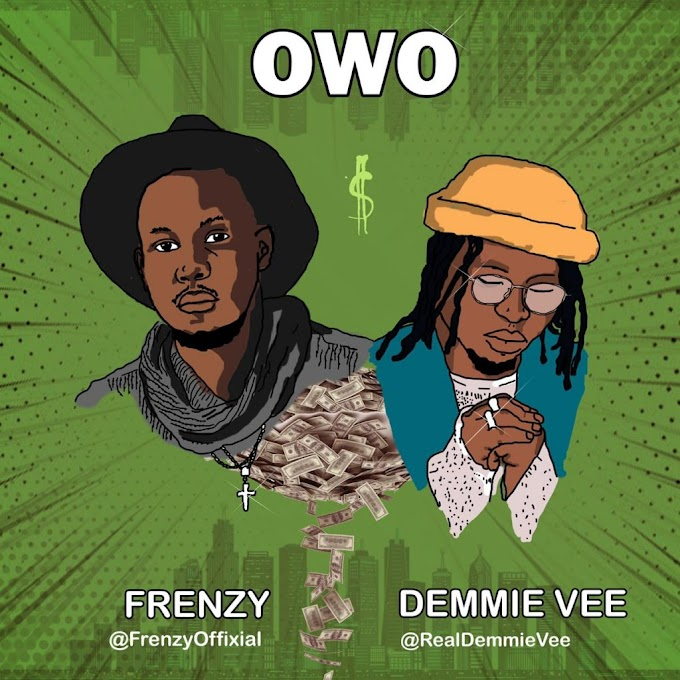 Frenzy Ft Demmie Vee – Owo
