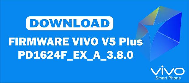 Download Firmware Vivo V5 Plus PD1624F_EX_A_3.8.0