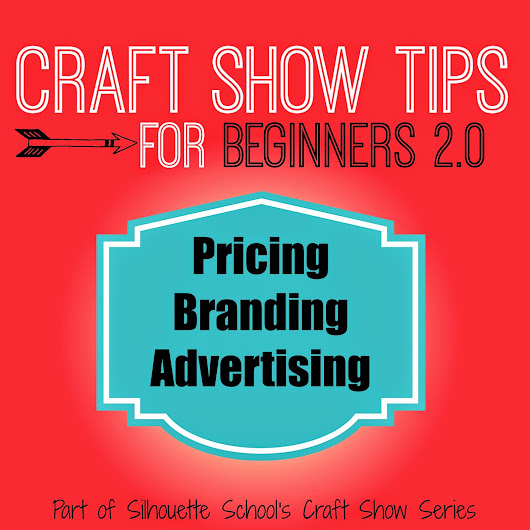 Craft Show Tips for Beginners Series (Part 2...Pricing, Branding, and Advertising)
