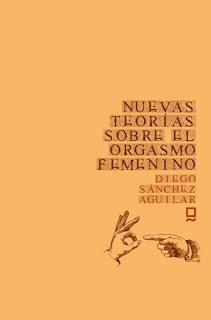 Nuevas teorías sobre el orgasmo femenino Diego Sánchez Aguilar