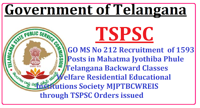 Telangana State GO MS No 212 Recruitment of 1593 Posts Through TSPSC|GO MS No 212 Recruitment of 1593 Posts Through TSPSC in Telangana Public Services – Backward Classes Welfare Department - Recruitment – Filling of (1593) one thousand five hundred and ninety three vacant posts in Mahatma Jyothiba Phule Telangana Backward Classes Welfare Residential Educational Institutions Society, (MJPTBCWREIS) through the Telangana State Public Service Commission, Hyderabad - Orders – Issued go-ms-no-212-recruitment-of-1593-posts-tgt-pet-librarian-staff-nurse/2016/12/tspsc-go-ms-212-recruitment-of-1593-posts-in-Mahatma-Jyothiba-Phule-Telangana-Backward-Classes-Welfare-Residential-Educational-Institutions-Society-MJPTBCWREIS-through-the-Telangana-State-Public-Service-Commission.html