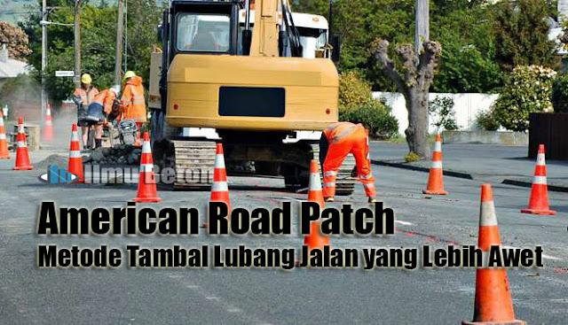 American Road Patch Metode Tambal Lubang Jalan yang Lebih Awet
