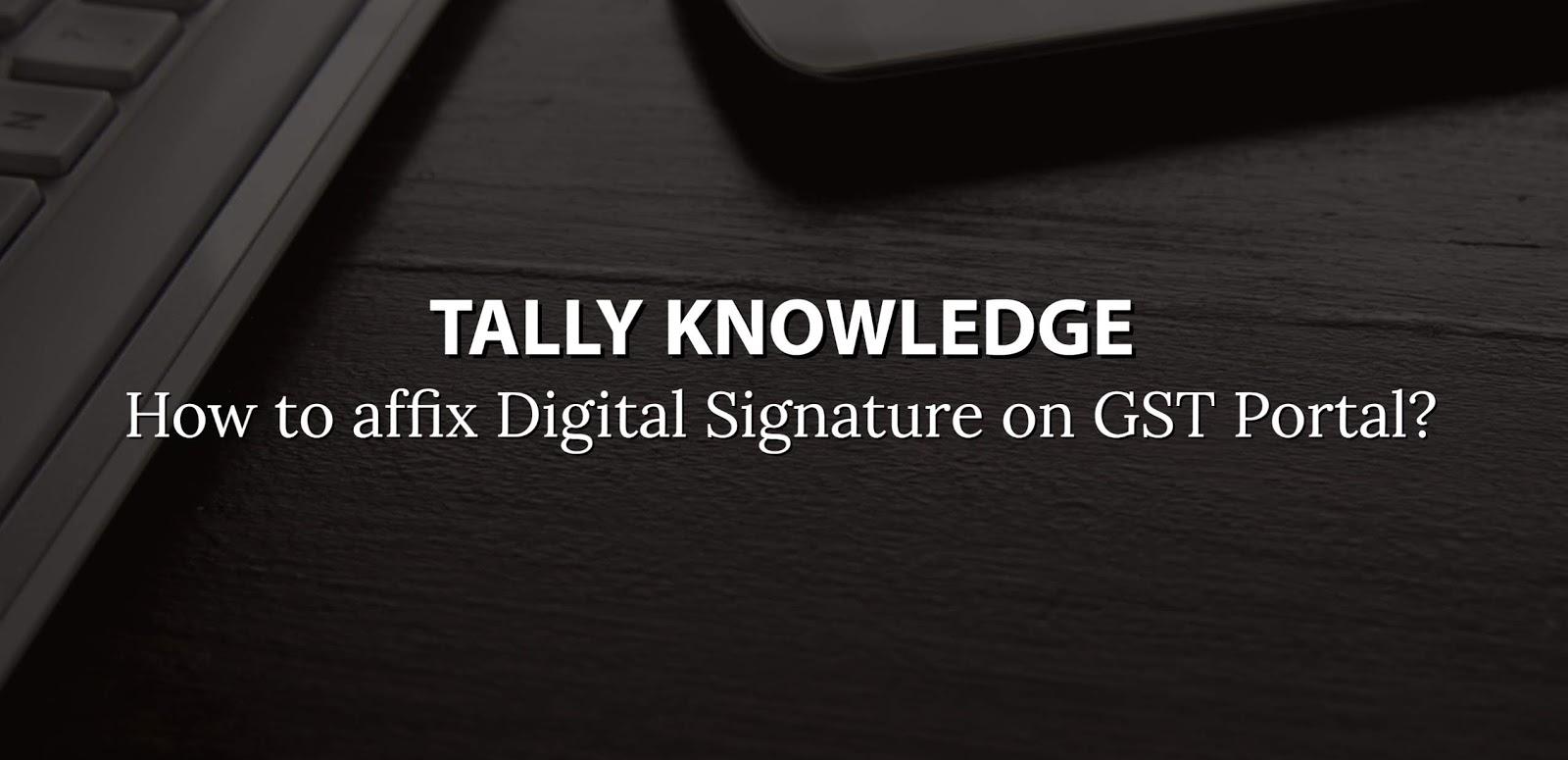 How to affix digital signature on GST Website