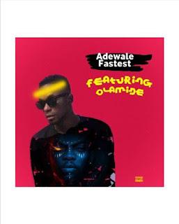 MUSIC: Adewale Fastest Feature Olamide